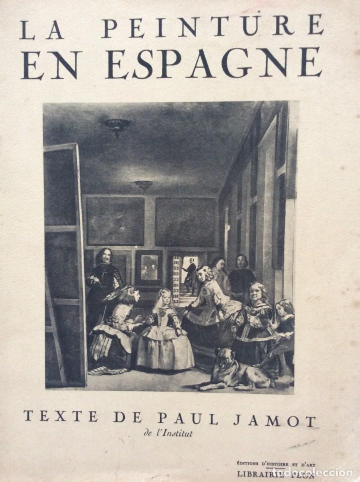 LA PEINTURE EN ESPAGNE. JAMOT PAUL. EDITORIAL: PLON, 1938 (Libros de Segunda Mano - Bellas artes, ocio y coleccionismo - Pintura)
