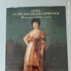 Libros de segunda mano: GOYA: LA DECADA DE LOS CAPRICHOS, RETRATOS 1792-1804, PINTURA / PAINTING, 1992. Lote 205408481