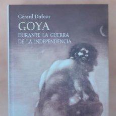 Libros de segunda mano: GOYA; DURANTE LA GUERRA DE LA INDEPENDENCIA - GÉRARD DUFOUR - EDICIONES CÁTEDRA - 1ª EDICIÓN. Lote 205849815