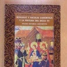Libros de segunda mano: BONANAT Y NICOLAS ZAHORTIGA Y LA PINTURA DEL SIGLO XV / DR. F. OLIVAN BAYLE / 1978. Lote 206357006