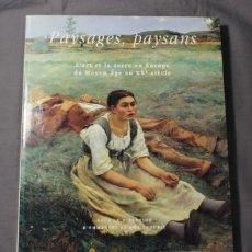 Libros de segunda mano: PAYSAGES, PAYSANS. L'ART ET LA TERRE EN EUROPE DU MOYEN ÂGE AU XXE SIÈCLE. TEXTO EN FRANCÉS.. Lote 207097225