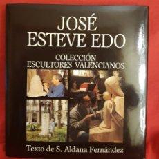 Libros de segunda mano: JOSÉ ESTEVE EDO ,COLECCIÓN ESCULTORES VALENCIANOS, DE SALVADOR ALDANA , 1988. Lote 207325367