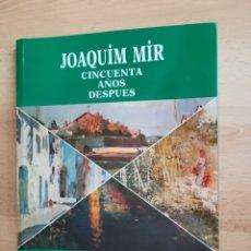 Libros de segunda mano: JOAQUÍN MIR. CINQUENTA AÑOS DESPUÉS.. Lote 207949470