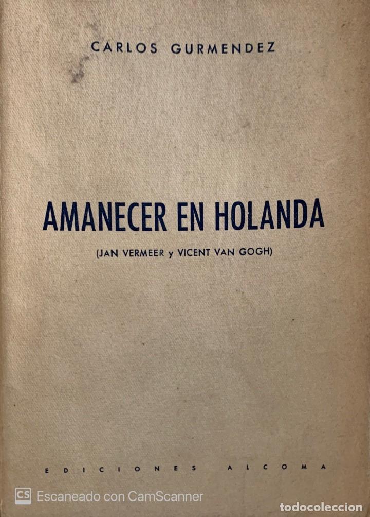 CARLOS GURMENDEZ. AMANECER EN HOLANDA (JAN VERMEER Y VINCENT VAN GOGH). 1947. DEDICATORIA AUTÓGRAFA. (Libros de Segunda Mano - Bellas artes, ocio y coleccionismo - Pintura)