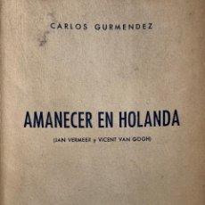 Libros de segunda mano: CARLOS GURMENDEZ. AMANECER EN HOLANDA (JAN VERMEER Y VINCENT VAN GOGH). 1947. DEDICATORIA AUTÓGRAFA.. Lote 208067598