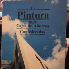 Libros de segunda mano: LA PINTURA EN LAS CAJAS DE AHORRO CONFEDERADAS 1987. Lote 208199378
