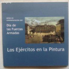 Libros de segunda mano: LOS EJÉRCITOS EN LA PINTURA. CONCELLO DE A CORUÑA. ESPAÑA 2005. DÍA DE LAS FUERZAS ARMADAS.. Lote 208400480