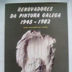 Libros de segunda mano: RENOVADORES DA PINTURA GALEGA 1945-1982. CONCELLO DE A CORUÑA. ESPAÑA 1983.. Lote 208485955