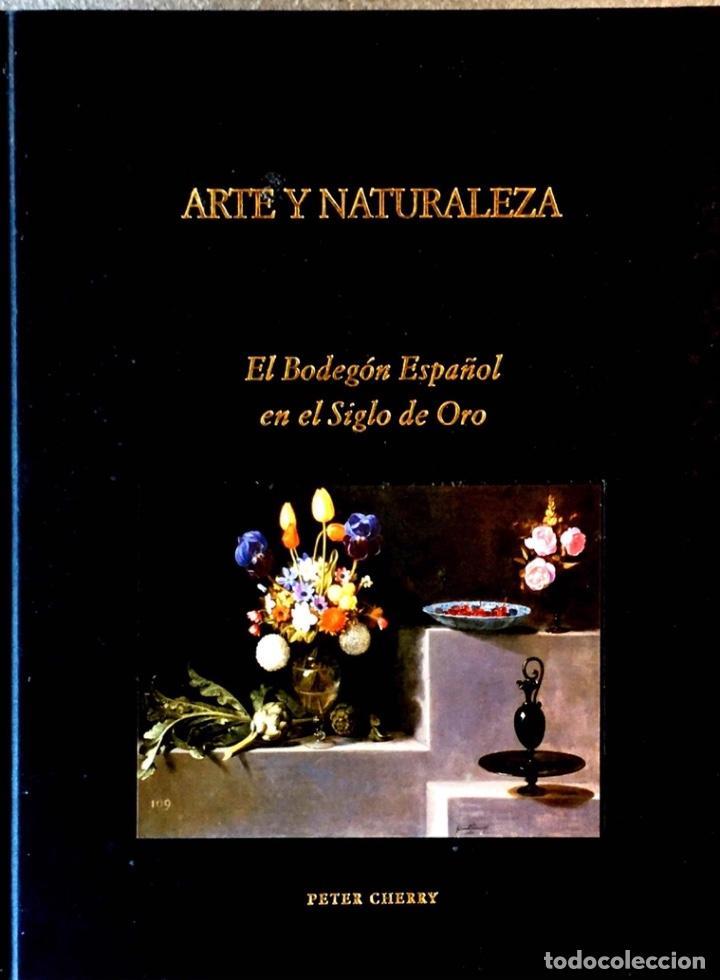 ARTE Y NATURALEZA. EL BODEGÓN ESPAÑOL EN EL SIGLO DE ORO. PETER CHERRY. (Libros de Segunda Mano - Bellas artes, ocio y coleccionismo - Pintura)