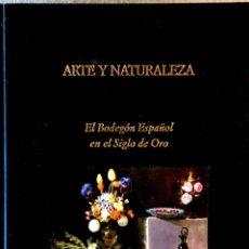 Libros de segunda mano: ARTE Y NATURALEZA. EL BODEGÓN ESPAÑOL EN EL SIGLO DE ORO. PETER CHERRY.. Lote 209035525