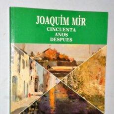 Libros de segunda mano: JOAQUÍN MIR CINCUENTA AÑOS DESPUÉS. EXPOSICIÓN ORGANIZADA POR EL BANCO BILBAO VIZCAYA. Lote 209825142
