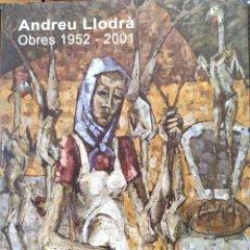 Libros de segunda mano: ANDREU LLODRÀ (MANACOR, 1933) OBRES 1952-2001. CATÀLEG. PALMA DE MALLORCA, 2001.. Lote 210438373