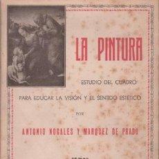 Libros de segunda mano: NOGALES Y MARQUEZ DE PRADO, ANTONIO: LA PINTURA. 1947. Lote 210487486