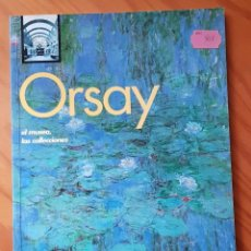 Libros de segunda mano: ORSAY. EL MUSEO, LAS COLECCIONES. Lote 211516866
