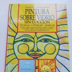 Libros de segunda mano: PINTURA SOBRE VIDRIO SIN COCCIÓN (TEODORA TRIFA / ANTONIN TARULESCU). Lote 211679250