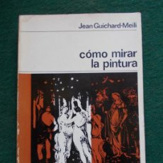Libros de segunda mano: COMO MIRAR LA PINTURA GUICHARD MEILI. Lote 212670016
