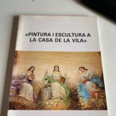 Libros de segunda mano: PINTURA I ESCULTURA DE LA CASA DE LA VILA. Lote 213043683
