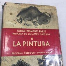 Libros de segunda mano: HISTORIA DE LAS ARTES PLASTICAS II- LA PINTURA. JORGE ROMERO BREST, POSEIDÓN BUENOS AIRES 1945. Lote 213126962