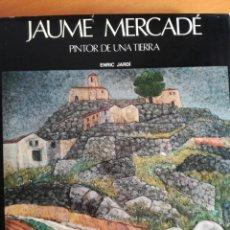 Libros de segunda mano: JAUME MERCADE PINTOR DE UNA TIERRA. ENRIC JARDI POLIGRAFA 1977 316 PAGINAS TAPAS DURAS. Lote 213347046
