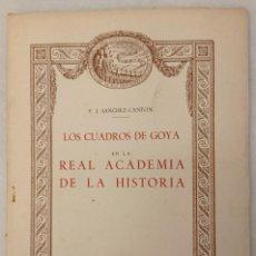 Libros de segunda mano: LOS CUADROS DE GOYA EN LA REAL ACADEMIA DE LA HISTORIA - F.J. SÁNCHEZ CANTÓN. MADRID 1946. Lote 214295130