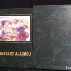 Libros de segunda mano: GONZÁLEZ ALACREU - GALERÍA SEGRELLES - 1995 - NUMERADO Y LIMITADO. Lote 215100406