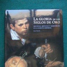 Libros de segunda mano: LA GLORIA DE LOS SIGLOS DE ORO MECENAS, ARTISTAS Y MARAVILLAS EN LA ESPAÑA IMPERIAL. Lote 215418575