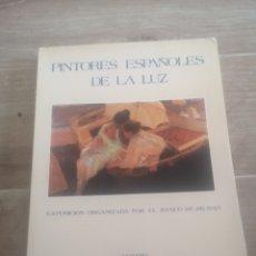 Libros de segunda mano: PINTORES ESPAÑOLES DE LA LUZ, EXPOSICION BANCO DE BILBAO, 1983. Lote 215528900