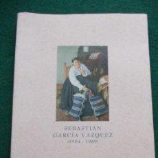 Libros de segunda mano: PINTOR SEBASTIAN GARCIA VAZQUEZ 1904-1989. Lote 217423855