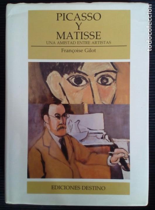 PICASSO Y MATISSE UNA AMISTAD ENTRE ARTISTAS. FRANÇOISE GILOT. DESTINO 1993. (Libros de Segunda Mano - Bellas artes, ocio y coleccionismo - Pintura)