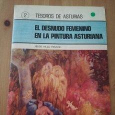 Libros de segunda mano: EL DESNUDO FEMENINO EN LA PINTURA ASTURIANA (JESÚS VILLA PASTUR) TESOROS DE ASTURIAS Nº 2. Lote 217469693