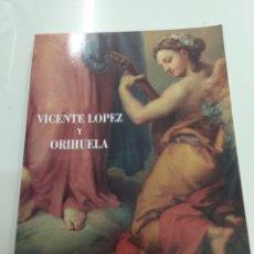 Libros de segunda mano: VICENTE LOPEZ Y ORIHUELA CATALOGO OBRA CAM 1996 M. CRUZ LOPEZ ALICANTE. Lote 217711063