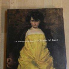 Libros de segunda mano: LOS PINTORES MODERNISTAS EN EL CÍRCULO DEL LICEO - LIBRO CATALOGO PINTURA MODERNISTA. Lote 218469780
