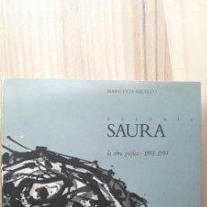 Libros de segunda mano: ANTONIO SAURA, LA OBRA GRÁFICA 1958-1984 - MARIUCCIA GALFETTI. Lote 218581792