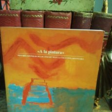 Libros de segunda mano: A LA PINTURA. PINTORES ESPAÑOLES DE LOS AÑOS 80 Y 90 EN LA COLECCIÓN ARGENTARIA. Lote 218830452