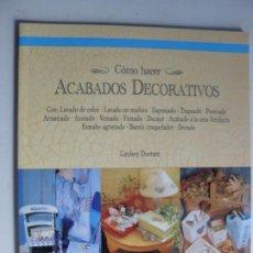 Libros de segunda mano: COMO HACER ACABADOS DECORATIVOS - DE LINDSEY DURRANT - EDICIONES CELESTE - AÑO 2000. Lote 218833372