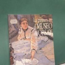 Libros de segunda mano: LA PINTURA EN EL MUSEO DE ORSAY. Lote 221266668
