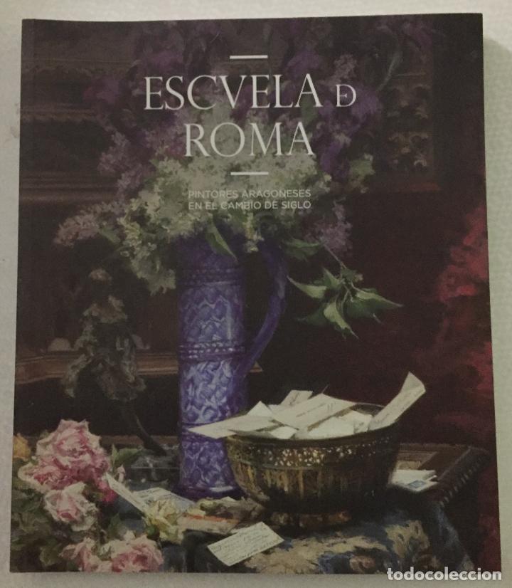 ESCUELA DE ROMA, PINTORES ARAGONESES EN EL CAMBIO DE SIGLO (Libros de Segunda Mano - Bellas artes, ocio y coleccionismo - Pintura)