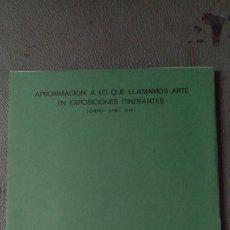 Libros de segunda mano: APROXIMACION A LO QUE LLAMAMOS ARTE EN EXPOSICIONES ITINERANTES (ENERO-JUNIO 1978). RARO. Lote 221647902