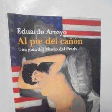 Libros de segunda mano: EDUARDO ARROYO. AL PIE DEL CAÑON. UNA GUIA DEL MUSEO DEL PRADO. EDITORIAL ELBA. 2011.. Lote 222355868
