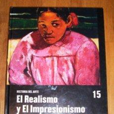 Libros de segunda mano: HISTORIA DEL ARTE. 15 : EL REALISMO Y EL IMPRESIONISMO. - SALVAT : EL PAIS. Lote 222572422