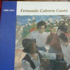 Libros de segunda mano: FERNANDO CABRERA CANTÓ 1866-1937. DIPUTACIÓN DE ALICANTE. AÑO 2005.MUSEO BELLAS ARTES DE GRAVINA. Lote 222949527