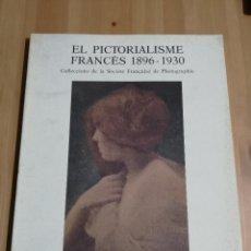Libros de segunda mano: EL PICTORIALISME FRANCÈS 1896 - 1930, COL.LECCIONS DE LA SOCIETÉ FRANÇAISE DE PHOTOGRAPHIE. Lote 223410215