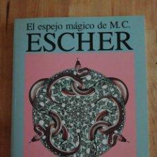 Libros de segunda mano: EL ESPEJO MÁGICO DE M.C. ESCHER, BRUNO ERNST. Lote 224488245
