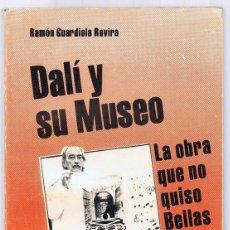 Libros de segunda mano: DALÍ SU MUSEO LA OBRA QUE NO QUISO BELLAS ARTES RAMÓN GUARDIOLA ROVIRA. Lote 224743657