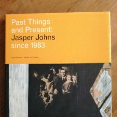 Libros de segunda mano: PAST THINGS AND PRESENT: JASPERS JOHNS SINCE 1983. Lote 225292357