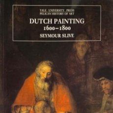 Libros de segunda mano: SEYMOUR SLIVE. DUTCH PAINTING. 1600-1800. 1995. TEXTO EN INGLÉS.. Lote 226081735
