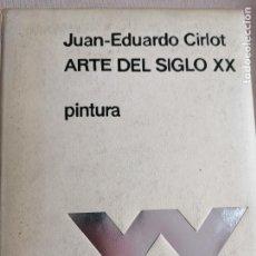 Libros de segunda mano: JUAN EDUARDO CIRLOT ARTE DEL SIGLO XX: , PINTURA,1972, ED. LABOR, 20,5X23,8CM. Lote 227812786