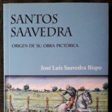 Libros de segunda mano: LIBRO SANTOS SAAVEDRA. ORIGEN DE SU OBRA PICTÓRICA.. Lote 228571910