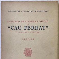 """Libros de segunda mano: CATÁLOGO DE PINTURA Y DIBUJO DEL """"CAU FERRAT"""" (FUNDACIÓN RUSIÑOL).. Lote 229174235"""