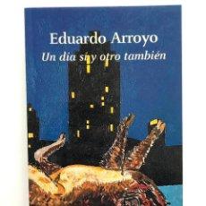 Libros de segunda mano: UN DÍA SÍ Y OTRO TAMBIÉN.EDUARDO ARROYO.- NUEVO. Lote 229887315